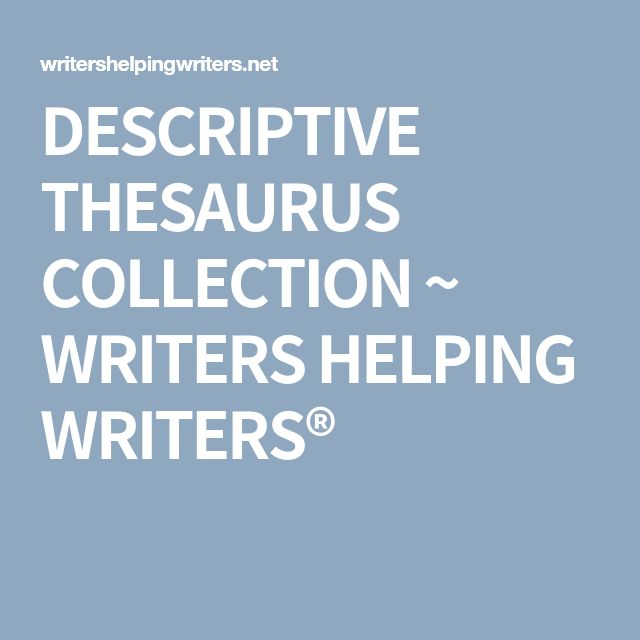 DESCRIPTIVE THESAURUS COLLECTION ~ WRITERS HELPING WRITERS®