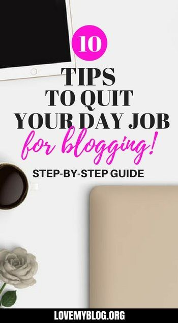 10 Tips to Quit Your Job to Make Money Blogging