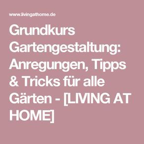 Grundkurs Gartengestaltung: Anregungen, Tipps & Tricks für alle Gärten - [LIVING AT HOME]