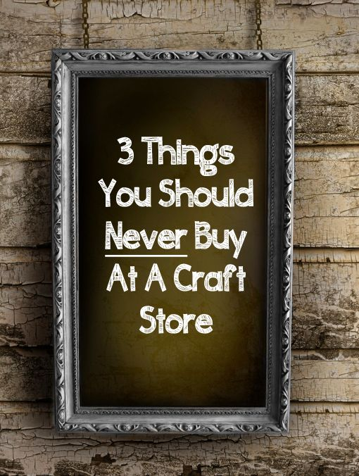3 Things you Should NEVER Buy at a Craft Store - foam and spray paint can be found at hardware stores, and frames can be made and scavenged :)