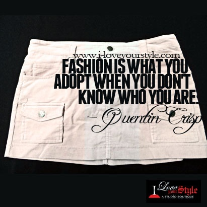 Fashion is what you adopt when you don't know who you are. - Quentin Crisp