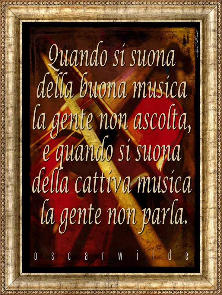 We made a good  elaboration of a violin and we found an aphorism that suits it perfectly. The picture reflects my great passion for music (that I've always listened to but never played)