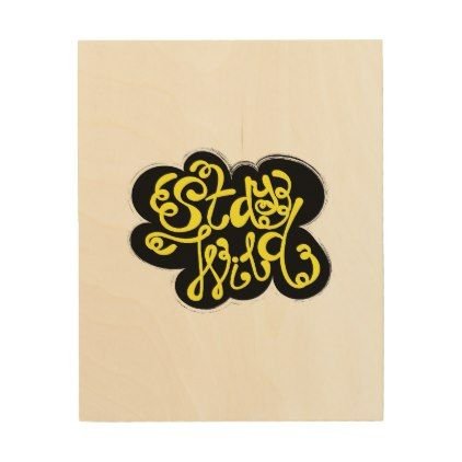 Stay Wild Wood Print - calligraphy gifts custom personalize diy create your own