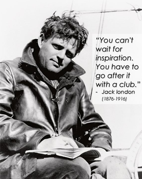 'Don't wait' says Jack London, American author, journalist, and social activist
