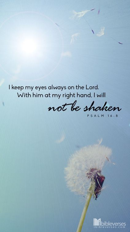 -Psalm 16:8 Him at my right hand literally.