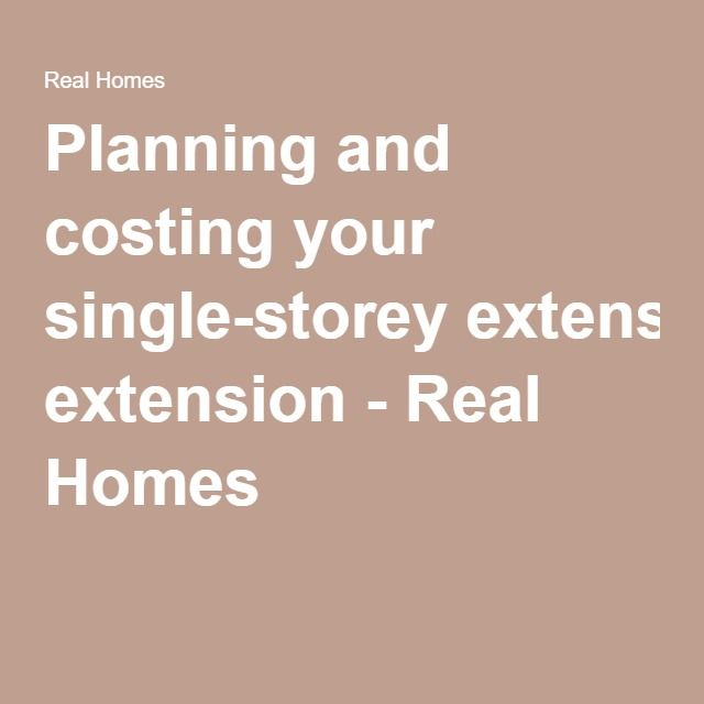 Planning and costing your single-storey extension - Real Homes