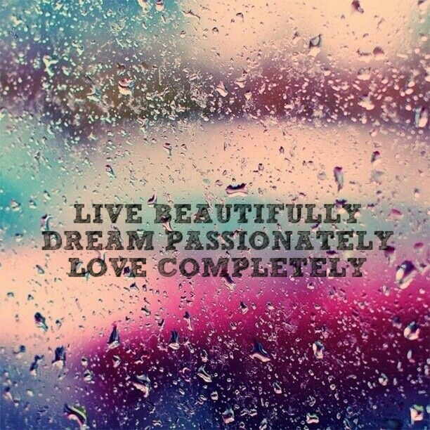 Dream Love Quotes For Him: LIVE BEAUTIFULLY DREAM PASSIONATELY LOVE COMPLETELY