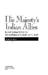 His Majesty's Indian Allies: British Indian Policy in the Defence of Canada, 1774-1815 ~ Robert S. Allen ~ Dundurn Press ~ 1992
