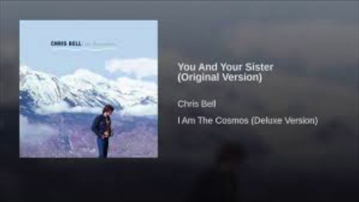 Chris Bell (and Alex Chilton) - You and Your Sister
