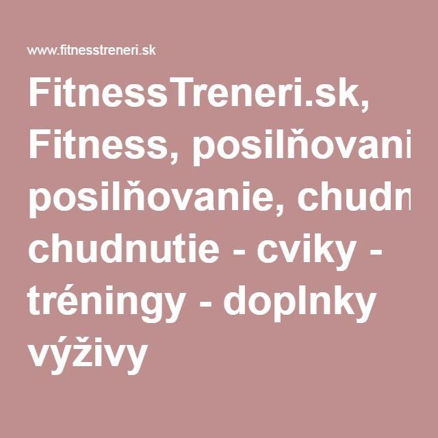 FitnessTreneri.sk, Fitness, posilňovanie, chudnutie - cviky - tréningy - doplnky výživy