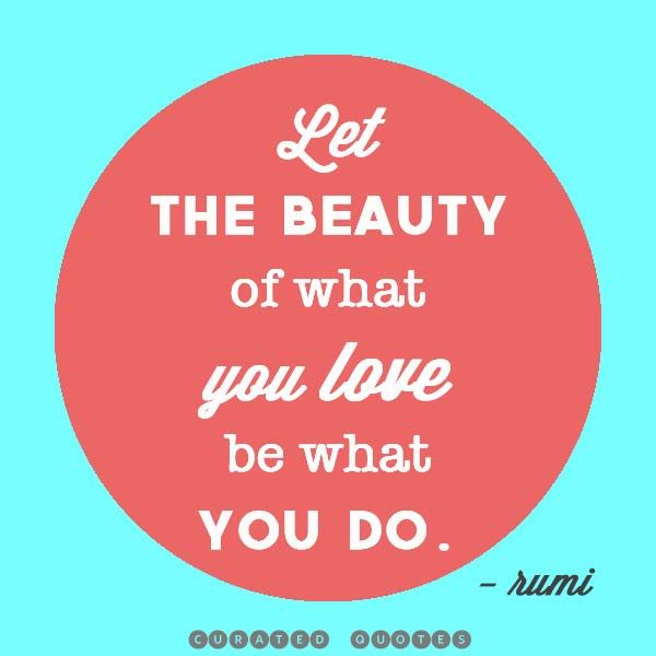 Inspirational Quote!   Are you doing what you love in life?