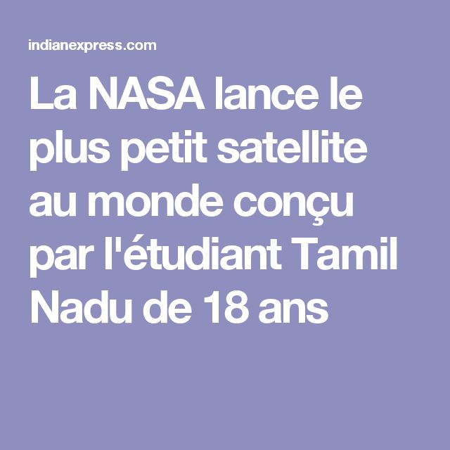La NASA lance le plus petit satellite au monde conçu par l'étudiant Tamil Nadu de 18 ans