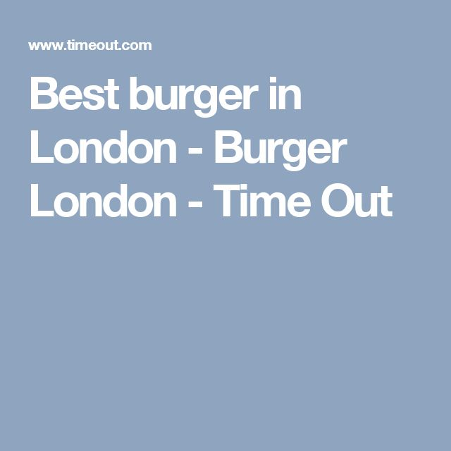 Best burger in London - Burger London - Time Out