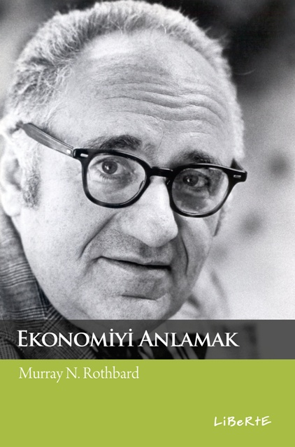Ekonomiyi Anlamak | Murray N. Rothbard | Çeviren: Nejdet Kandemir | ISBN: 978-975-6201-71-8 | Ebat: 16x24 cm | 423 Sayfa