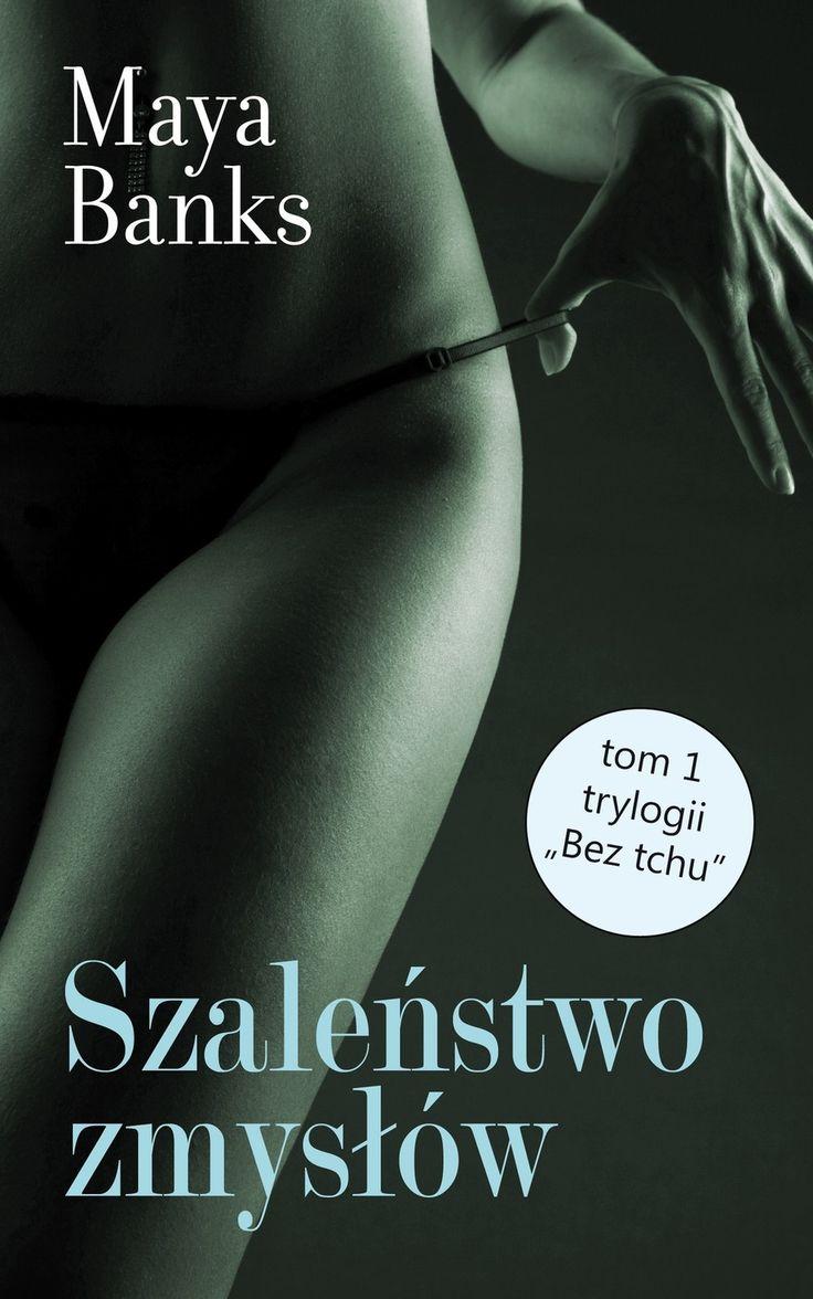 Bez tchu. Tom 1. Szaleństwo zmysłów - Maya Banks - swiatksiazki.pl