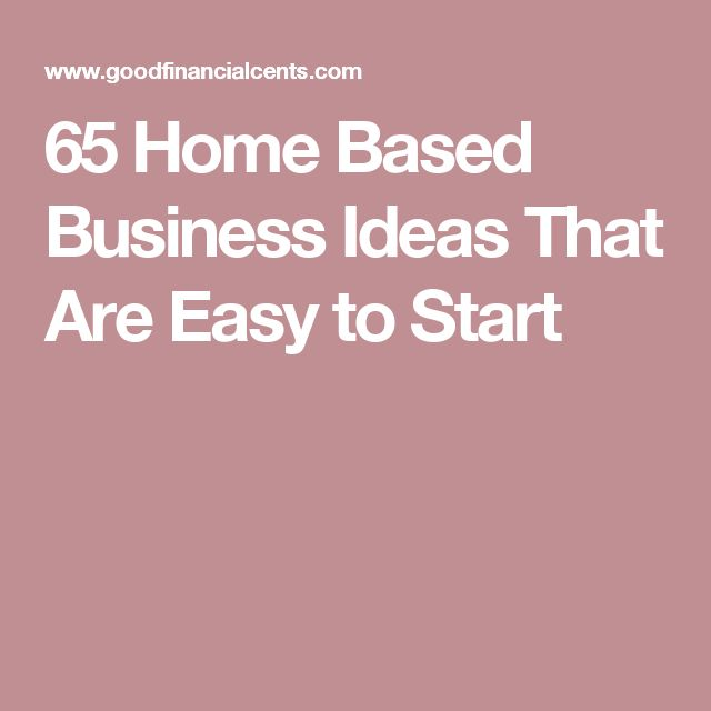 65 Home Based Business Ideas That Are Easy to Start