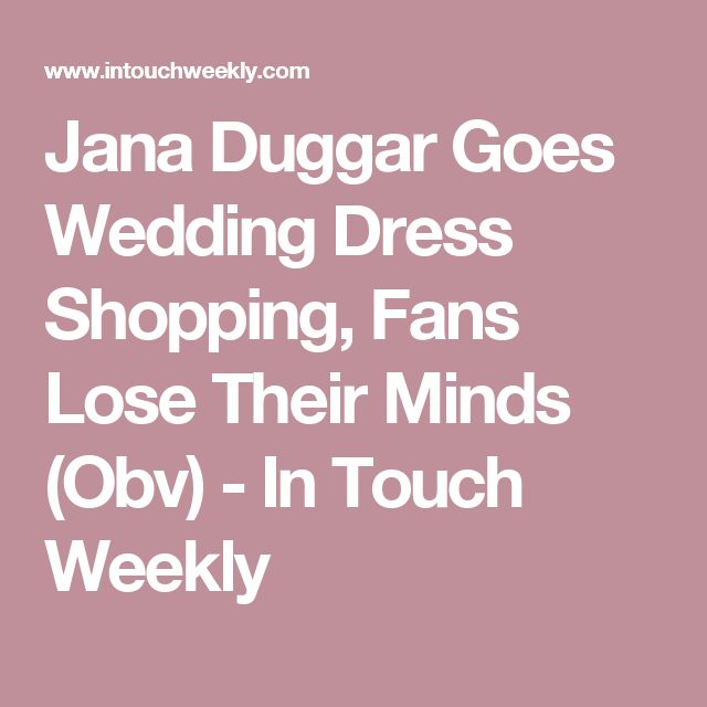 Jana Duggar Goes Wedding Dress Shopping, Fans Lose Their Minds (Obv) - In Touch Weekly