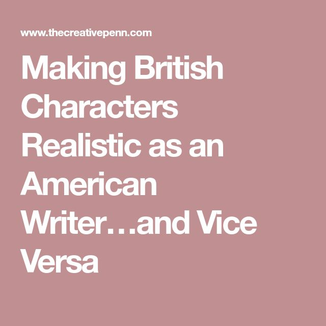 Making British Characters Realistic as an American Writer…and Vice Versa
