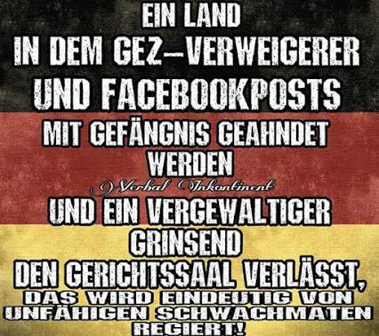 Ein Land in dem GEZ-Verweigerer und Facebookposts mit Gefängnis geahndet werden und ein Vergewaltiger grindsend den Gerichtssaal verlässt, das wird eindeutig von unfähigen Schwachmaten regiert!