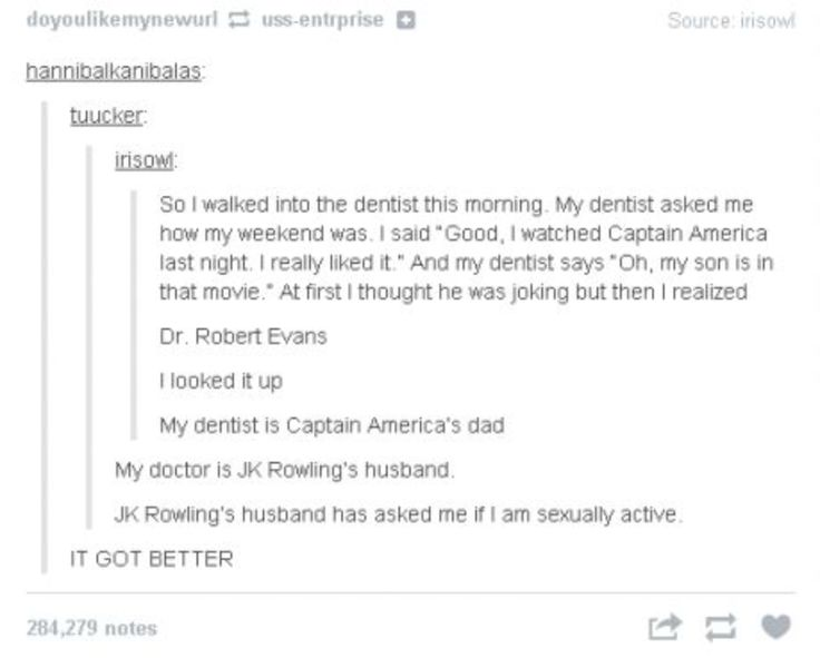 Dentist is Captain America's dad. Doctor is JK Rowling's husband.