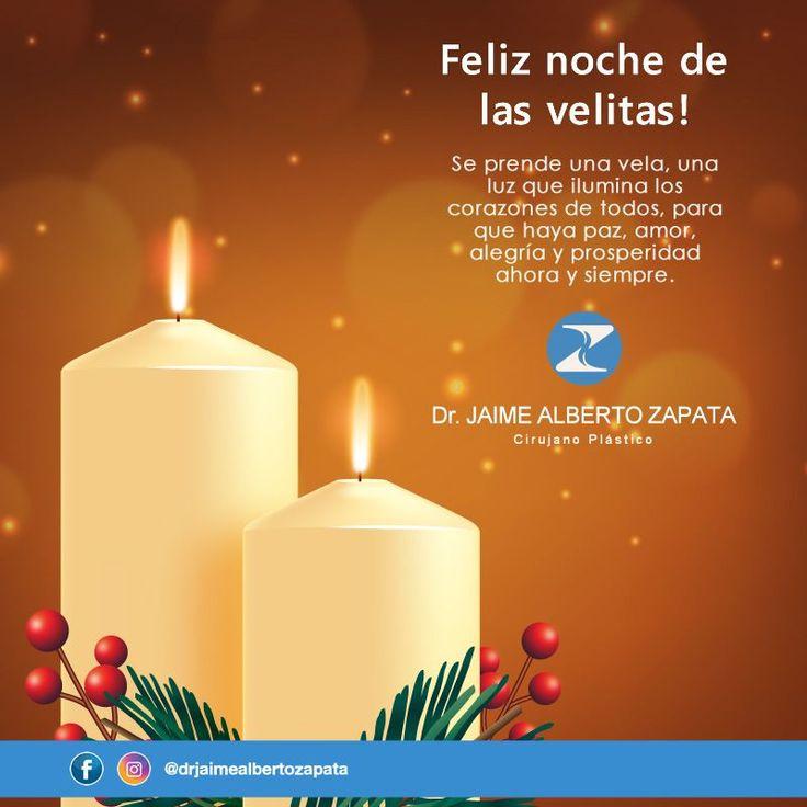 Feliz noche de las velitas!  Se prende una vela, una luz que ilumina los corazones de todos, para que haya paz, amor, alegría y prosperidad ahora y siempre.  Dr. Jaime Alberto Zapata - Cirujano Plástico