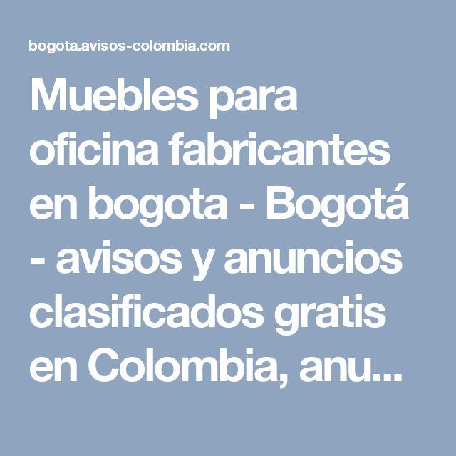 Muebles para oficina fabricantes en bogota - Bogotá - avisos y anuncios clasificados gratis en Colombia, anuncios colombianos
