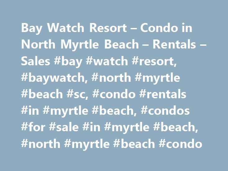 Bay Watch Resort – Condo in North Myrtle Beach – Rentals – Sales #bay #watch #resort, #baywatch, #north #myrtle #beach #sc, #condo #rentals #in #myrtle #beach, #condos #for #sale #in #myrtle #beach, #north #myrtle #beach #condo http://arkansas.remmont.com/bay-watch-resort-condo-in-north-myrtle-beach-rentals-sales-bay-watch-resort-baywatch-north-myrtle-beach-sc-condo-rentals-in-myrtle-beach-condos-for-sale-in-myrtle-beach/  # Bay Watch Resort in North Myrtle Beach This is one of the premier…