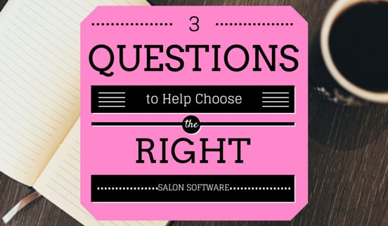 3 questions to ask when choosing salon software