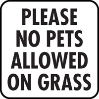 Please no pets allowed on grass - Dog Sign.Poop Signs, Birds Signs, Dogs Signs, Pee Signs, Cat Signs, Animal Signs, Aluminum Signs, Hors Signs, Pets Signs