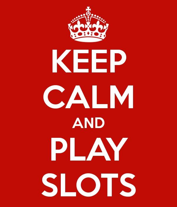 Keep Calm and Play Slots (c) SLOTOZILLA