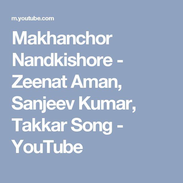 Makhanchor Nandkishore - Zeenat Aman, Sanjeev Kumar, Takkar Song - YouTube