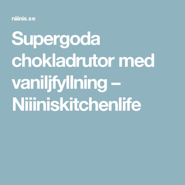 Supergoda chokladrutor med vaniljfyllning – Niiiniskitchenlife