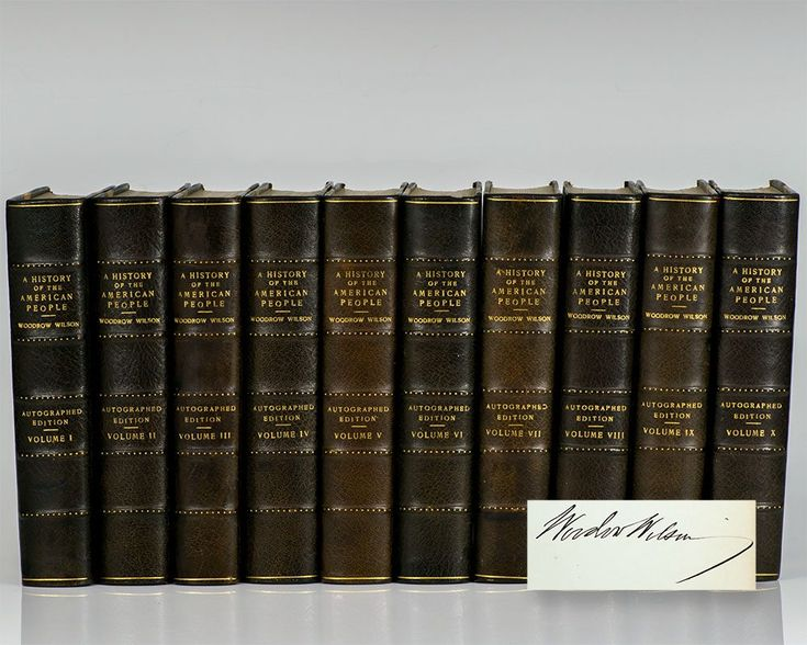 A History of the American People: Documentary Edition. New York: Harper & Brothers Publishers, 1918. First edition. Octavo, 10 volumes, bound in the publisher's three quarters morocco, gilt titles to the spine, contains numerous plates and illustrations. One of 400 copies, signed by President Wilson on the limitation page.  An excellent set of this scarce edition.