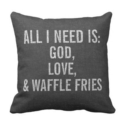 All I Need is God Love & Waffle Fries Custom Throw Pillow - funny quote quotes memes lol customize cyo