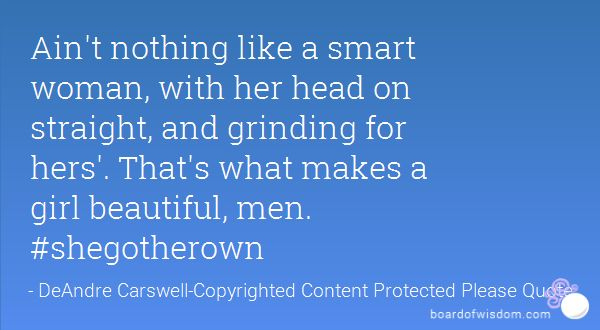 aint nothing like an alpha man quotes | Ain't nothing like a smart woman, with her head on ...
