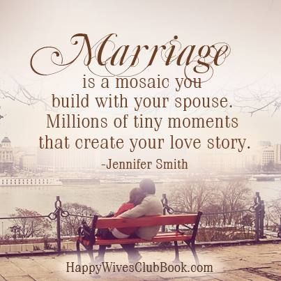 """""""Marriage is a mosaic you build with your spouse. Millions of tiny moments that create your love story."""" -Jennifer Smith"""