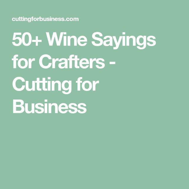 50+ Wine Sayings for Crafters - Cutting for Business