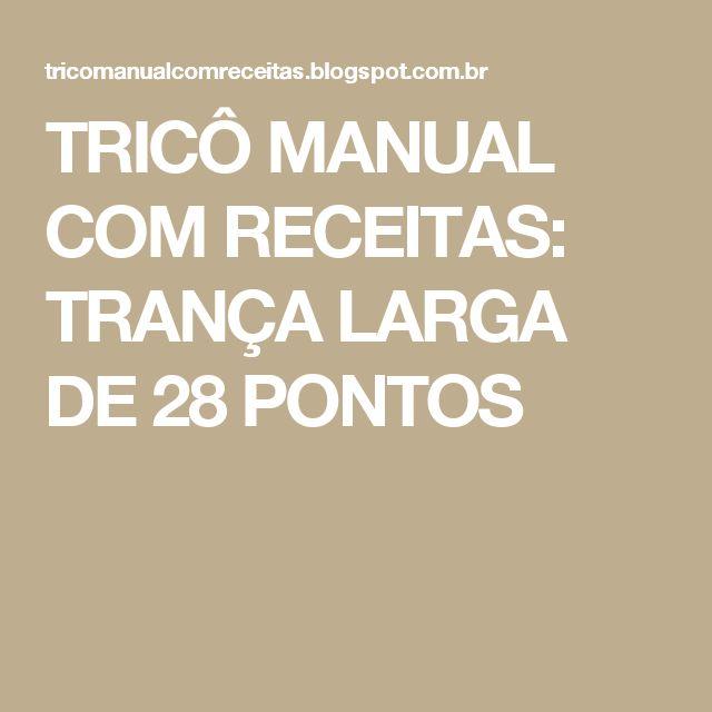 TRICÔ MANUAL COM RECEITAS: TRANÇA LARGA DE 28 PONTOS