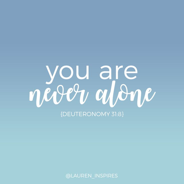 You are never alone. God is with you!