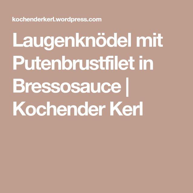 Laugenknödel mit Putenbrustfilet in Bressosauce | Kochender Kerl