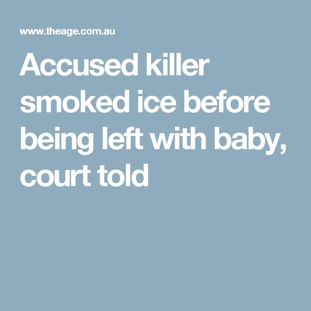 Accused killer smoked ice before being left with baby, court told
