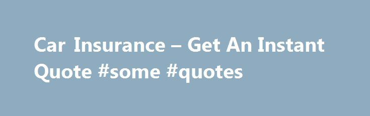 Car Insurance – Get An Instant Quote #some #quotes http://quote.remmont.com/car-insurance-get-an-instant-quote-some-quotes/  Legal protection – £24.79 per year If you're injured in a road traffic accident that's not your fault, you may have the right to pursue compensation. You may also face financial losses that aren't covered by your car insurance. These could include: Loss of earnings Cost of alternative travel arrangements Recovery of your policy excess […]