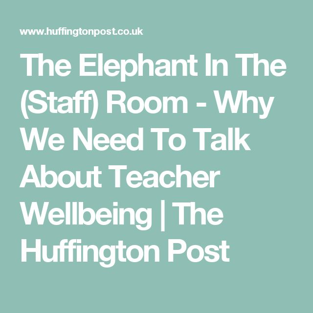 The Elephant In The (Staff) Room - Why We Need To Talk About Teacher Wellbeing | The Huffington Post