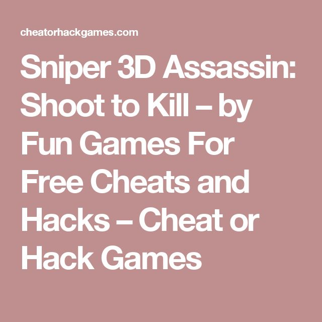 Sniper 3D Assassin: Shoot to Kill – by Fun Games For Free Cheats and Hacks – Cheat or Hack Games