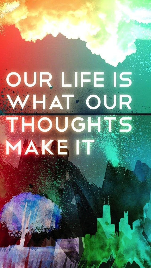 Life is what our thoughts make it. Can be used as wallpaper and motivating at the same time! Tap to see more inspirational quotes iPhone Wallpapers, backgrounds, fondos.