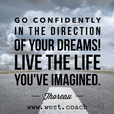 INSPIRATION - EILEEN WEST LIFE COACH   Go Confidently in the direction of your dreams - live the life you've imagined! - Thoreau   Eileen West Life Coach, Life Coach, inspiration, inspirational quotes, motivation, motivational quotes, quotes, daily quotes, self improvement, personal growth, creativity, creativity cheerleader, Thoreau, Thoreau quotes