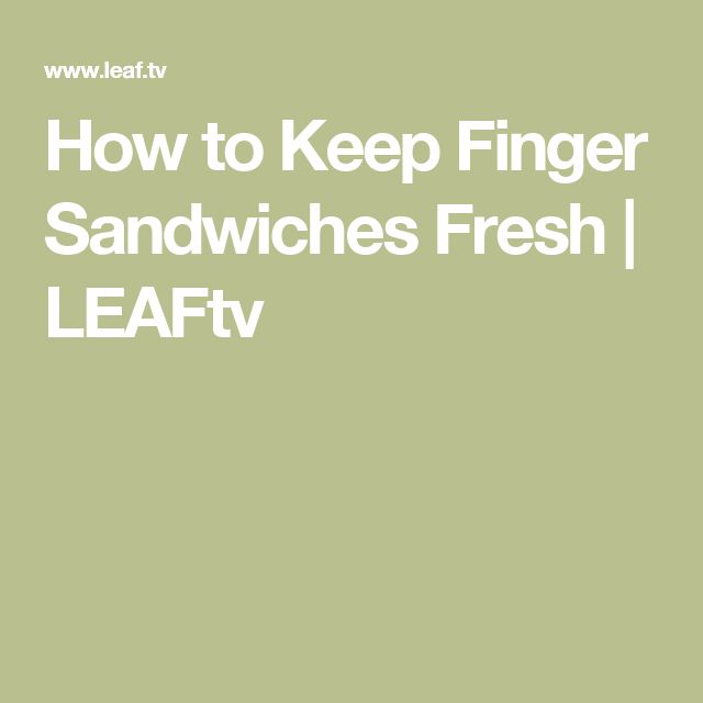 How to Keep Finger Sandwiches Fresh | LEAFtv
