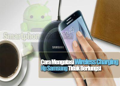 Cara mengatasi wireless charging tidak berfungsi di hp android samsung
