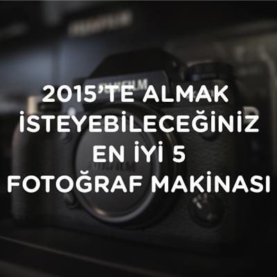 2015'te Almak İsteyebileceğiniz 5 Süper Fotoğraf Makinesi