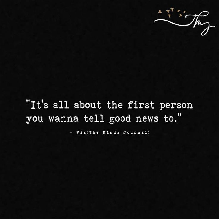 It's all about the first person you wanna tell good news to - http://themindsjournal.com/its-all-about-the-first-person-you-wanna-tell-good-news-to/
